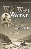 Wild West Women Travellers Adventurers & Rebels