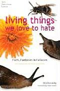 Living Things We Love to Hate Facts Fantasies & Fallacies