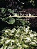 Place in the Rain Designing the West Coast Garden Advice from Over 40 Experts