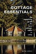 Cottage Essentials: The Everything Guide for Your Cottage, Cabin or Camp Cover
