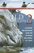 The Wild Coast, Volume 2: A Kayaking and Recreation Guide for the North and Central B.C. Coast