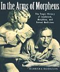 In The Arms Of Morpheus The Tragic History of Laudanum Morphine & Patent Medicines