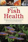 Manual of Fish Health Everything You Need to Know about Aquarium Fish Their Environment & Disease Prevention