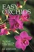 Easy Orchids The Fail Safe Guide to Growing Orchids Indoors