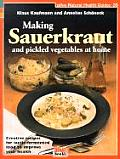 Making Sauerkraut & Pickled Vegetables at Home Creative Recipes for Lactic Fermented Food to Improve Your Health