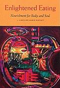 Enlightened Eating Nourishment for Body & Soul