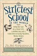 Strictest School in the World Being the Tale of a Clever Girl a Rubber Boy & a Collection of Flying Machines Mostly Broken