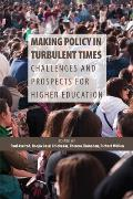 Making Policy in Turbulent Times: Challenges and Prospects for Higher Education