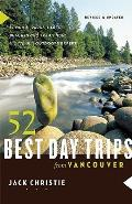 52 Best Day Trips from Vancouver 52 Best Day Trips from Vancouver