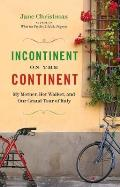 Incontinent on the Continent: My Mother, Her Walker, and Our Grand Tour of Italy Cover