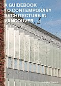 A Guidebook to Contemporary Architecture in Vancouver