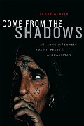 Come from the Shadows The Long & Lonely Struggle for Peace in Afghanistan