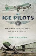 The Ice Pilots: Flying with the Mavericks of the Great White North