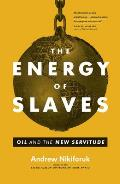 Energy of Slaves Oil & the New Servitude