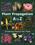 Plant Propagation A to Z: Growing Plants for Free Cover