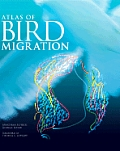 Atlas Of Bird Migration Tracing The Great Journeys of The Worlds Birds
