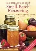 Complete Book of Small Batch Preserving Over 300 Recipes to Use Year Round