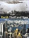Earth Then and Now: Amazing Images of Our Changing World