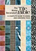 The Home Decorator's Tile Bible: A Complete Guide to Choosing and Using Tiles