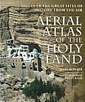 Aerial Atlas of the Holy Land: Discover the Great Sites of History from the Air