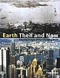 Earth Then & Now Amazing Images of Our Changing World