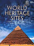 World Heritage Sites A Complete Guide to 878 Unesco World Heritage Sites Revised Edition