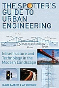 Spotters Guide To Urban Engineering Infrastructure & Technology in the Modern Landscape