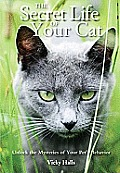 The Secret Life of Your Cat: Unlock the Mysteries of Your Pet's Behavior