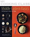 Middle Eastern Basics: 70 Recipes Illustrated Step by Step (My Cooking Class) Cover