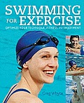 Swimming for Exercise: Optimize Your Technique, Fitness and Enjoyment