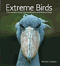 Extreme Birds The Worlds Most Extraordinary & Bizarre Birds