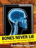 Bones Never Lie: How Forensics Helps Solve History's Mysteries