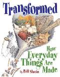 Transformed: How Everyday Things Are Made Cover
