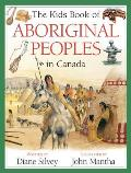 The Kids Book of Aboriginal Peoples in Canada (Kids Book of)