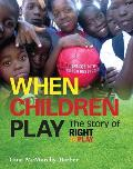 When Children Play: The Story of How Athletes, Coaches and Volunteers Are Protecting Children's Right to Play