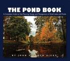 The Pond Book: A Complete Guide to Site Planning, Design and Managing of Small Lakes and Ponds