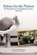 Babies For The Nation: The Medicalization Of Motherhood In Quebec, 1910-1970 (Studies In Childhood &... by Denyse Baillargeon