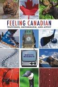 Feeling Canadian: Television, Nationalism, and Affect (Film and Media Studies)