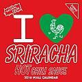 I Love Sriracha 2016 Wall Calendar