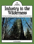 Industry in the Wilderness: The People, the Buildings, the Machines -- Heritage in Northwestern Ontario