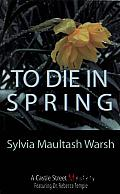 To Die in Spring: A Rebecca Temple Mystery