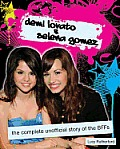 Demi Lovato and Selena Gomez: The Complete Unofficial Story of the BFFs