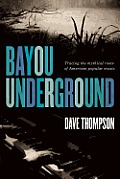 Bayou Underground: Tracing the Mythical Roots of American Popular Music