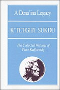 A Dena'ina Legacy: K'Tl'egh'i Sukdu: The Collected Writings of Peter Kelifornsky