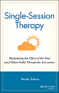 Single Session Therapy Maximizing the Effect of the First & Often Only Therapeutic Encounter