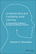Understanding and Facilitating Adult Learning: A Comprehensive Analysis of Principles and Effective Practices Cover