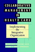 Collaborative Management in Health Care: Implementing the Integrative Organization Cover