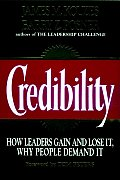 Credibility: How Leaders Gain and Lose It, Why People Demand It Cover