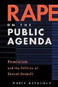 Rape on the Public Agenda: Feminism and the Politics of Sexual Assault