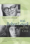 With Robert Lowell & His Circle Sylvia Plath Anne Sexton Elizabeth Bishop Stanley Kunitz & Others